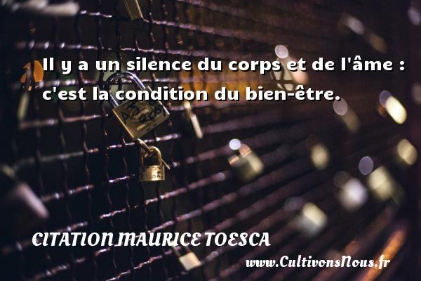 Il y a un silence du corps et de l âme : c est la condition du bien-être. Une citation de Maurice Toesca CITATION MAURICE TOESCA
