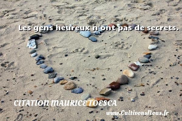 Les gens heureux n ont pas de secrets. Une citation de Maurice Toesca CITATION MAURICE TOESCA