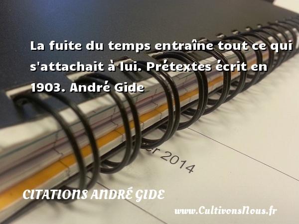 La fuite du temps entraîne tout ce qui s attachait à lui.  Prétextes écrit en 1903. André Gide CITATIONS ANDRÉ GIDE - Citations André Gide