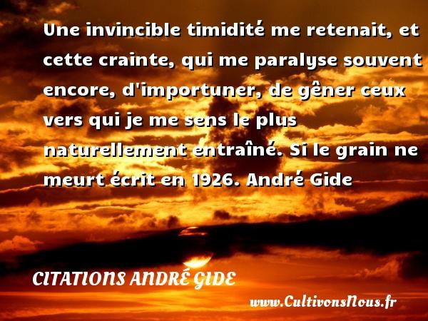 Une Invincible Timidite Me Retenait Citations Citations Andre Gide Cultivons Nous