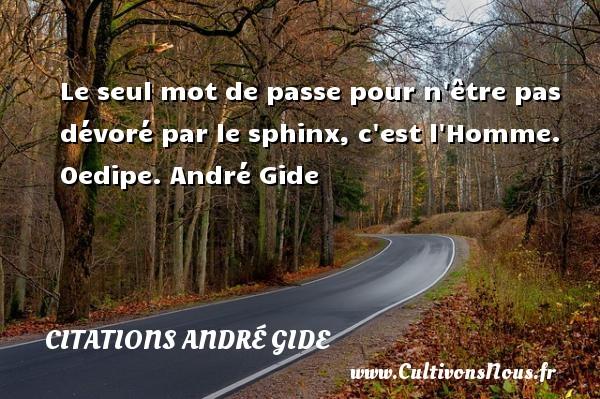Le seul mot de passe pour n être pas dévoré par le sphinx, c est l Homme.  Oedipe. André Gide CITATIONS ANDRÉ GIDE - Citations André Gide