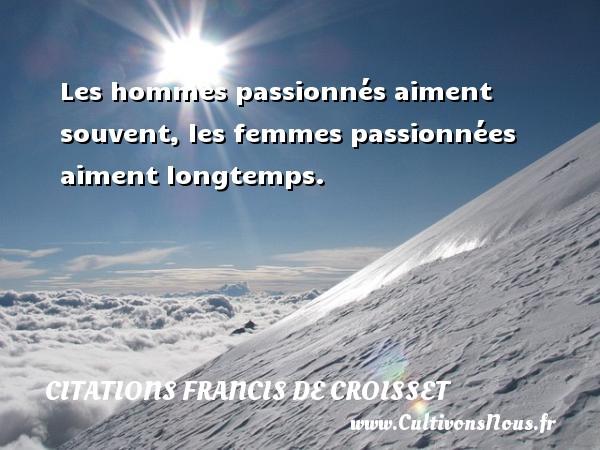 Citations Francis de Croisset - Les hommes passionnés aiment souvent, les femmes passionnées aiment longtemps. Une citation de Francis de Croisset CITATIONS FRANCIS DE CROISSET