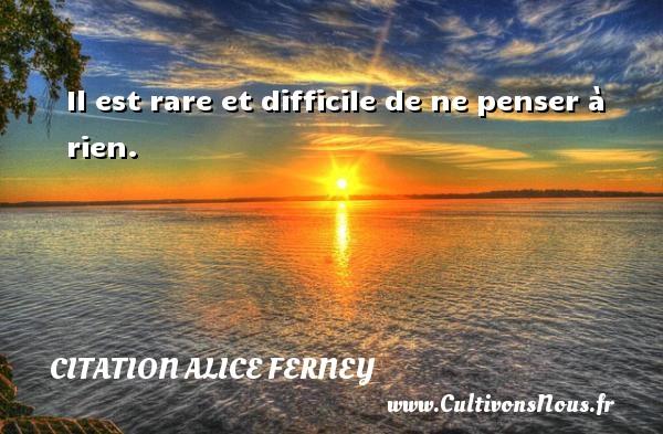 Il est rare et difficile de ne penser à rien. Une citation d  Alice Ferney CITATION ALICE FERNEY