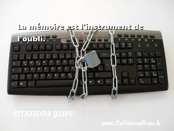 Citations Ylipe - La mémoire est l instrument de l oubli. Une citation d  Ylipe CITATIONS YLIPE