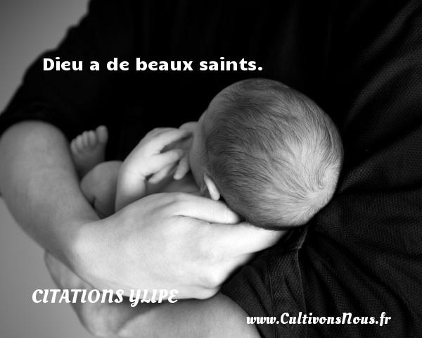 Dieu a de beaux saints. Une citation d  Ylipe CITATIONS YLIPE