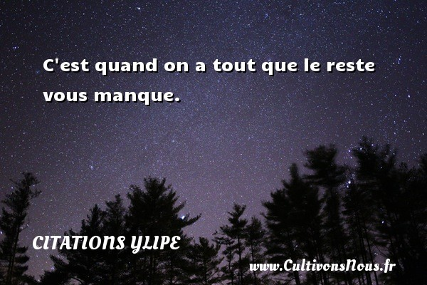 Citations Ylipe - C est quand on a tout que le reste vous manque. Une citation d  Ylipe CITATIONS YLIPE
