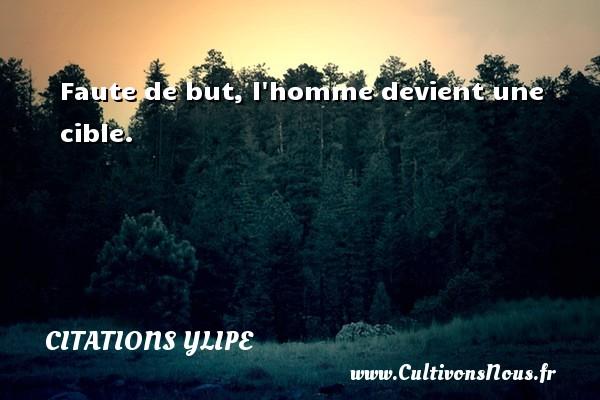 Citations Ylipe - Faute de but, l homme devient une cible. Une citation d  Ylipe CITATIONS YLIPE
