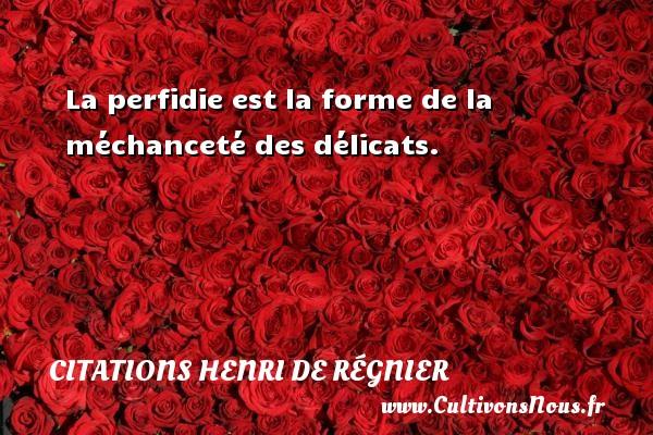 Citations Henri de Régnier - La perfidie est la forme de la méchanceté des délicats. Une citation de Henri de Régnier CITATIONS HENRI DE RÉGNIER