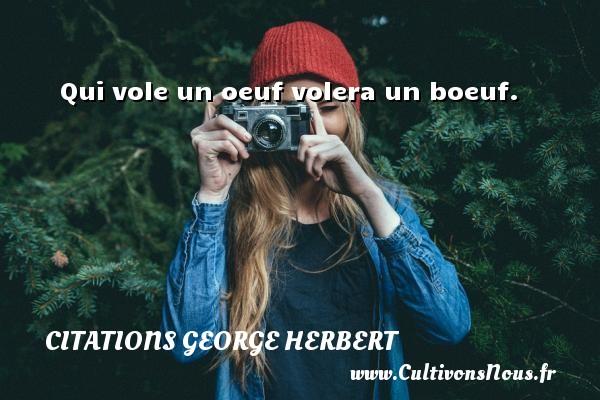 Qui vole un oeuf volera un boeuf. Une citation de George Herbert CITATIONS GEORGE HERBERT