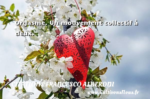 Orgasme. Un mouvement collectif à deux. Une citation de Francesco Alberoni CITATIONS FRANCESCO ALBERONI
