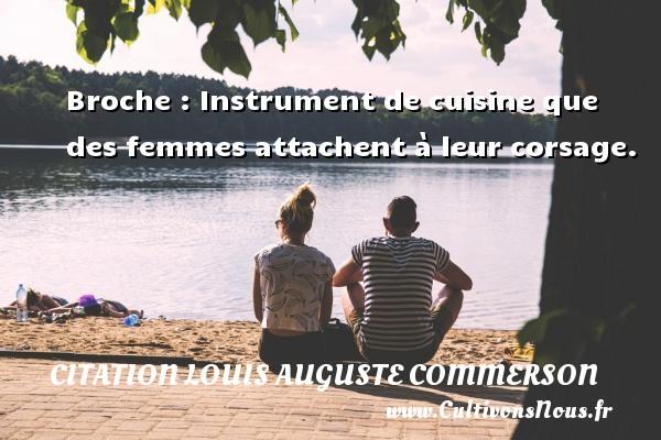 Broche : Instrument de cuisine que des femmes attachent à leur corsage. Une citation de Jean Louis Auguste Commerson CITATION LOUIS AUGUSTE COMMERSON