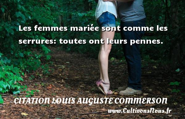 Les femmes mariée sont comme les serrures: toutes ont leurs pennes. Une citation de Jean Louis Auguste Commerson CITATION LOUIS AUGUSTE COMMERSON