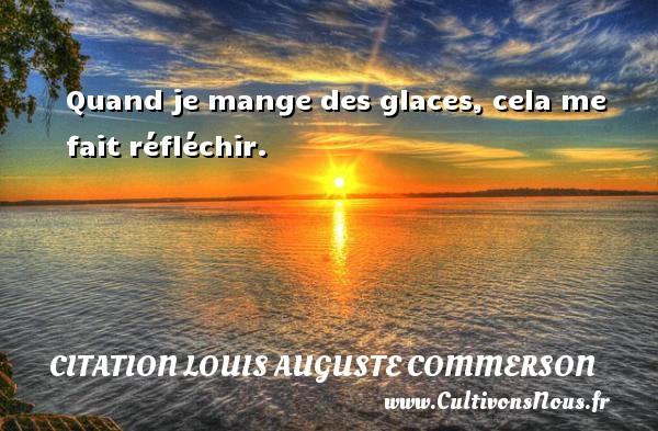 Quand je mange des glaces, cela me fait réfléchir. Une citation de Jean Louis Auguste Commerson CITATION LOUIS AUGUSTE COMMERSON
