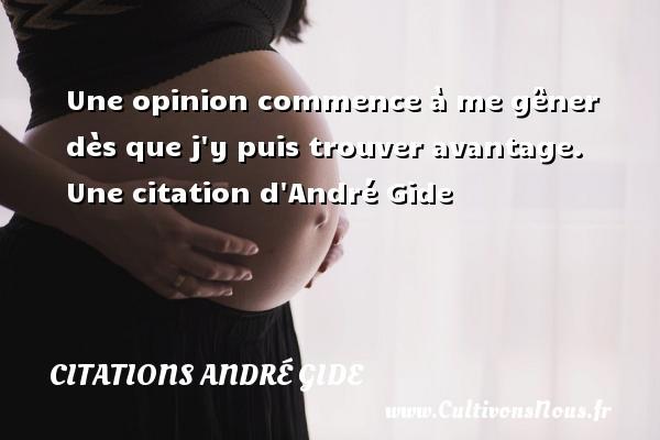 Une opinion commence à me gêner dès que j y puis trouver avantage.   Une  citation  d André Gide CITATIONS ANDRÉ GIDE - Citations André Gide