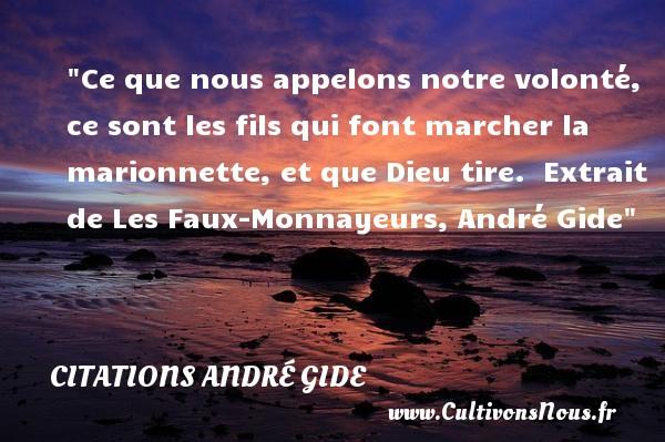 Citations André Gide - Citation volonté - Ce que nous appelons notre volonté, ce sont les fils qui font marcher la marionnette, et que Dieu tire.   Extrait de Les Faux-Monnayeurs,  André Gide   Une citations sur la volonté CITATIONS ANDRÉ GIDE
