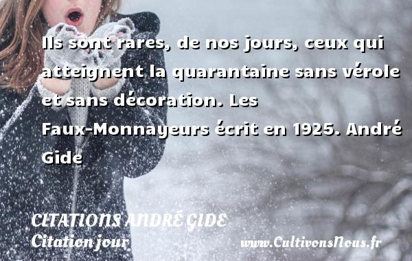 Citations - Citations André Gide - Citation jour - Ils sont rares, de nos jours, ceux qui atteignent la quarantaine sans vérole et sans décoration.  Les Faux-Monnayeurs écrit en 1925. André Gide CITATIONS ANDRÉ GIDE