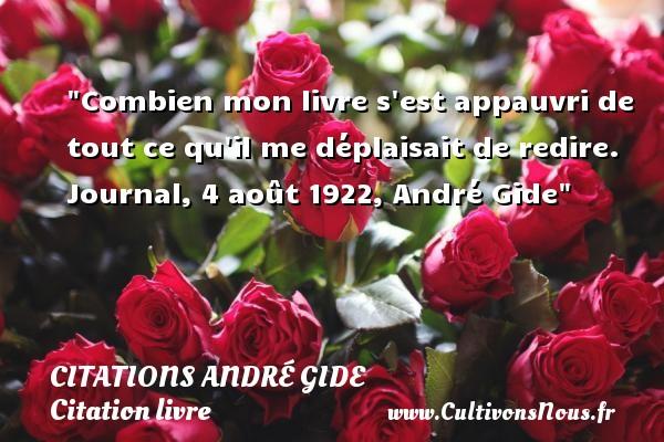 Combien mon livre s est appauvri de tout ce qu il me déplaisait de redire.  Journal, 4 août 1922, André Gide   Une citation sur le livre CITATIONS ANDRÉ GIDE - Citations André Gide - Citation livre