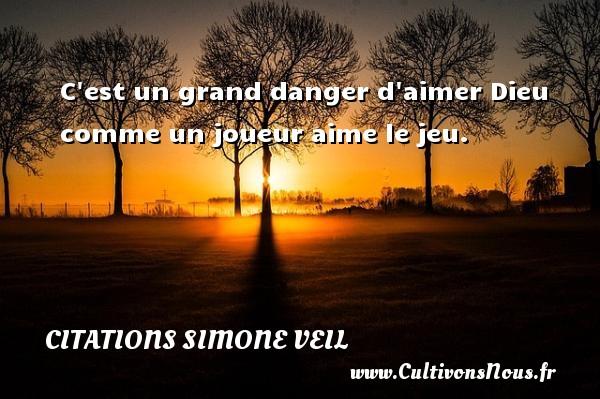 Citations - Citations Simone Veil - C est un grand danger d aimer Dieu comme un joueur aime le jeu.   Une citation de Simone Veil CITATIONS SIMONE VEIL