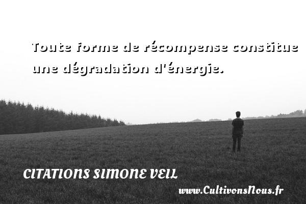 Toute forme de récompense constitue une dégradation d énergie.   Une citation de Simone Veil CITATIONS SIMONE VEIL