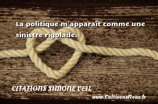 Citations - Citations Simone Veil - La politique m apparaît comme une sinistre rigolade.   Une citation de Simone Veil CITATIONS SIMONE VEIL