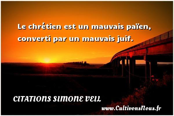 Citations - Citations Simone Veil - Le chrétien est un mauvais païen, converti par un mauvais juif.   Une citation de Simone Veil   CITATIONS SIMONE VEIL
