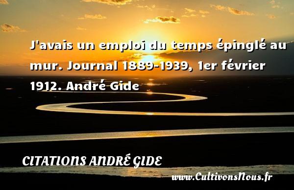 J avais un emploi du temps épinglé au mur.  Journal 1889-1939, 1er février 1912. André Gide CITATIONS ANDRÉ GIDE - Citations André Gide