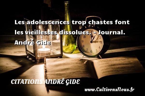 Les adolescences trop chastes font lesvieillesses dissolues.  - Journal. André Gide CITATIONS ANDRÉ GIDE - Citations André Gide