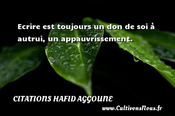 Citations Hafid Aggoune - Ecrire est toujours un don de soi à autrui, un appauvrissement. Une citation de Hafid Aggoune CITATIONS HAFID AGGOUNE
