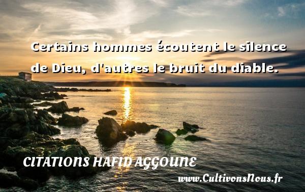 Citations Hafid Aggoune - Certains hommes écoutent le silence de Dieu, d autres le bruit du diable. Une citation de Hafid Aggoune CITATIONS HAFID AGGOUNE
