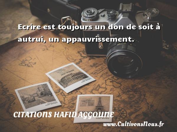 Citations Hafid Aggoune - Ecrire est toujours un don de soit à autrui, un appauvrissement. Une citation de Hafid Aggoune CITATIONS HAFID AGGOUNE