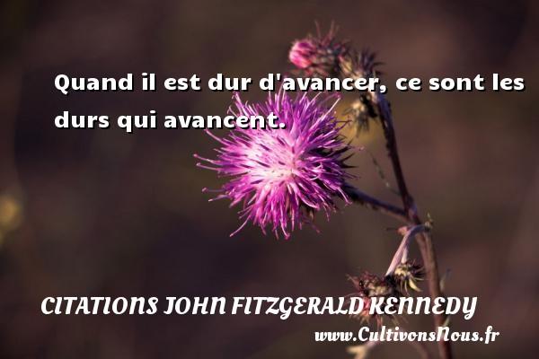 Citations John Fitzgerald Kennedy - Quand il est dur d avancer, ce sont les durs qui avancent. Une citation de John Fitzgerald Kennedy CITATIONS JOHN FITZGERALD KENNEDY