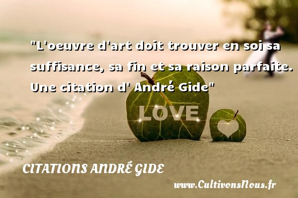 L oeuvre d art doit trouver en soi sa suffisance, sa fin et sa raison parfaite.  Une  citation  d  André Gide CITATIONS ANDRÉ GIDE - Citations André Gide