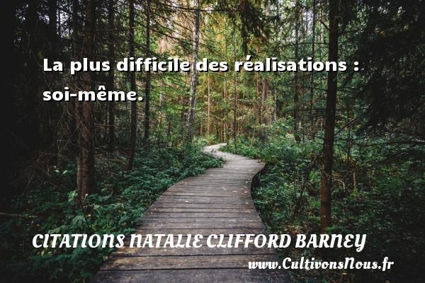 La plus difficile des réalisations : soi-même. Une citation de Natalie Clifford Barney CITATIONS NATALIE CLIFFORD BARNEY