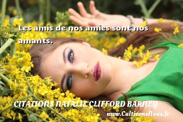 Les amis de nos amies sont nos amants. Une citation de Natalie Clifford Barney CITATIONS NATALIE CLIFFORD BARNEY