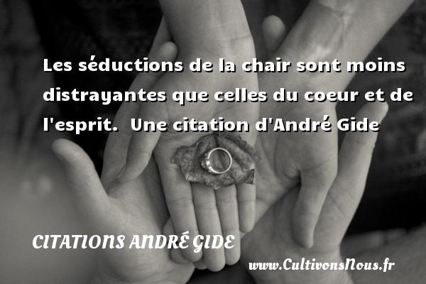 Les séductions de la chair sont moins distrayantes que celles du coeur et de l esprit.   Une  citation  d André Gide CITATIONS ANDRÉ GIDE - Citations André Gide