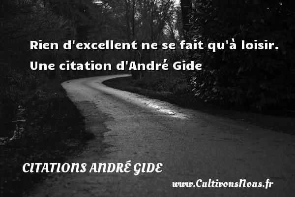 Rien d excellent ne se fait qu à loisir.   Une  citation  d André Gide CITATIONS ANDRÉ GIDE - Citations André Gide