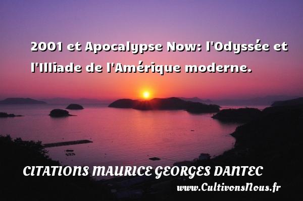 2001 et Apocalypse Now: l Odyssée et l Illiade de l Amérique moderne. Une citation de Maurice Georges Dantec CITATIONS MAURICE GEORGES DANTEC