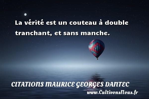 La vérité est un couteau à double tranchant, et sans manche. Une citation de Maurice Georges Dantec CITATIONS MAURICE GEORGES DANTEC