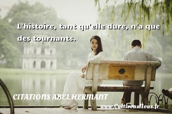 L histoire, tant qu elle dure, n a que des tournants. Une citation d  Abel Hermant CITATIONS ABEL HERMANT