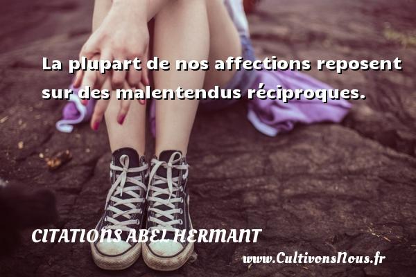 La plupart de nos affections reposent sur des malentendus réciproques. Une citation d  Abel Hermant CITATIONS ABEL HERMANT