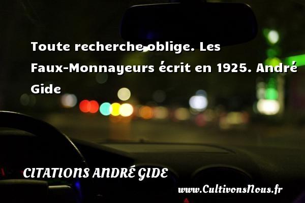 Toute recherche oblige.  Les Faux-Monnayeurs écrit en 1925. André Gide CITATIONS ANDRÉ GIDE - Citations André Gide