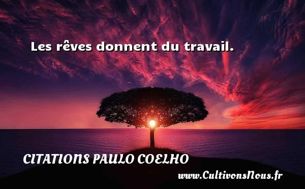 Les rêves donnent du travail. Une citation de Paulo Coelho CITATIONS PAULO COELHO