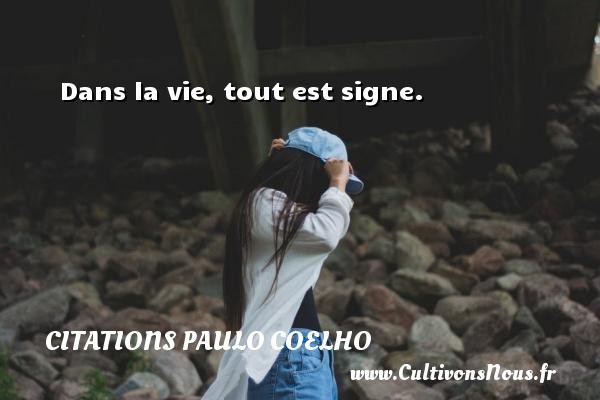 Dans la vie, tout est signe. Une citation de Paulo Coelho CITATIONS PAULO COELHO
