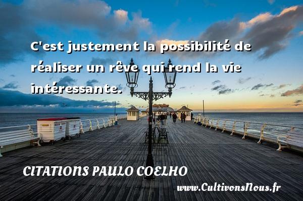 Citations Paulo Coelho - C est justement la possibilité de réaliser un rêve qui rend la vie intéressante. Une citation de Paulo Coelho CITATIONS PAULO COELHO