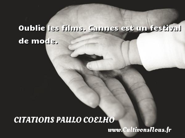 Citations Paulo Coelho - Oublie les films. Cannes est un festival de mode.  Une citation de Paulo Coelho CITATIONS PAULO COELHO