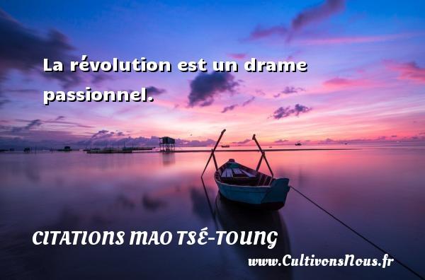 Citations Mao Tsé-Toung - La révolution est un drame passionnel. Une citation de Mao Zedong CITATIONS MAO TSÉ-TOUNG