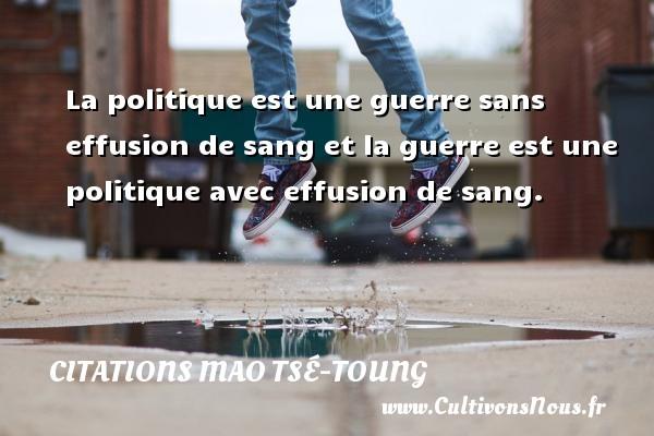 Citations Mao Tsé-Toung - La politique est une guerre sans effusion de sang et la guerre est une politique avec effusion de sang. Une citation de Mao Zedong CITATIONS MAO TSÉ-TOUNG