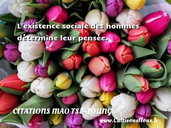 Citations Mao Tsé-Toung - L existence sociale des hommes détermine leur pensée. Une citation de Mao Zedong CITATIONS MAO TSÉ-TOUNG