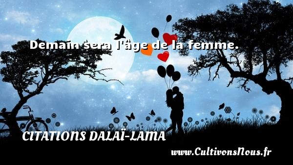 Citations Dalaï-Lama - Demain sera l âge de la femme. Une citation de Dalaï-Lama CITATIONS DALAÏ-LAMA