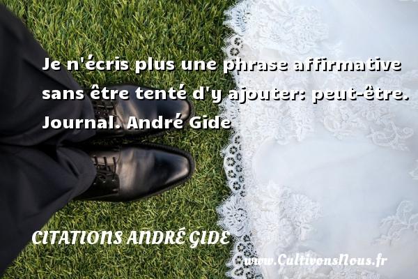 Je n écris plus une phrase affirmative sans être tenté d y ajouter: peut-être.  Journal. André Gide CITATIONS ANDRÉ GIDE - Citations André Gide